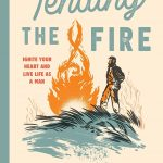 Tending the Fire of Manhood (with Mike Yarbrough)